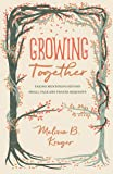 Growing Together: Taking Mentoring beyond Small Talk and Prayer Requests (The Gospel Coalition (Women's Initiatives))