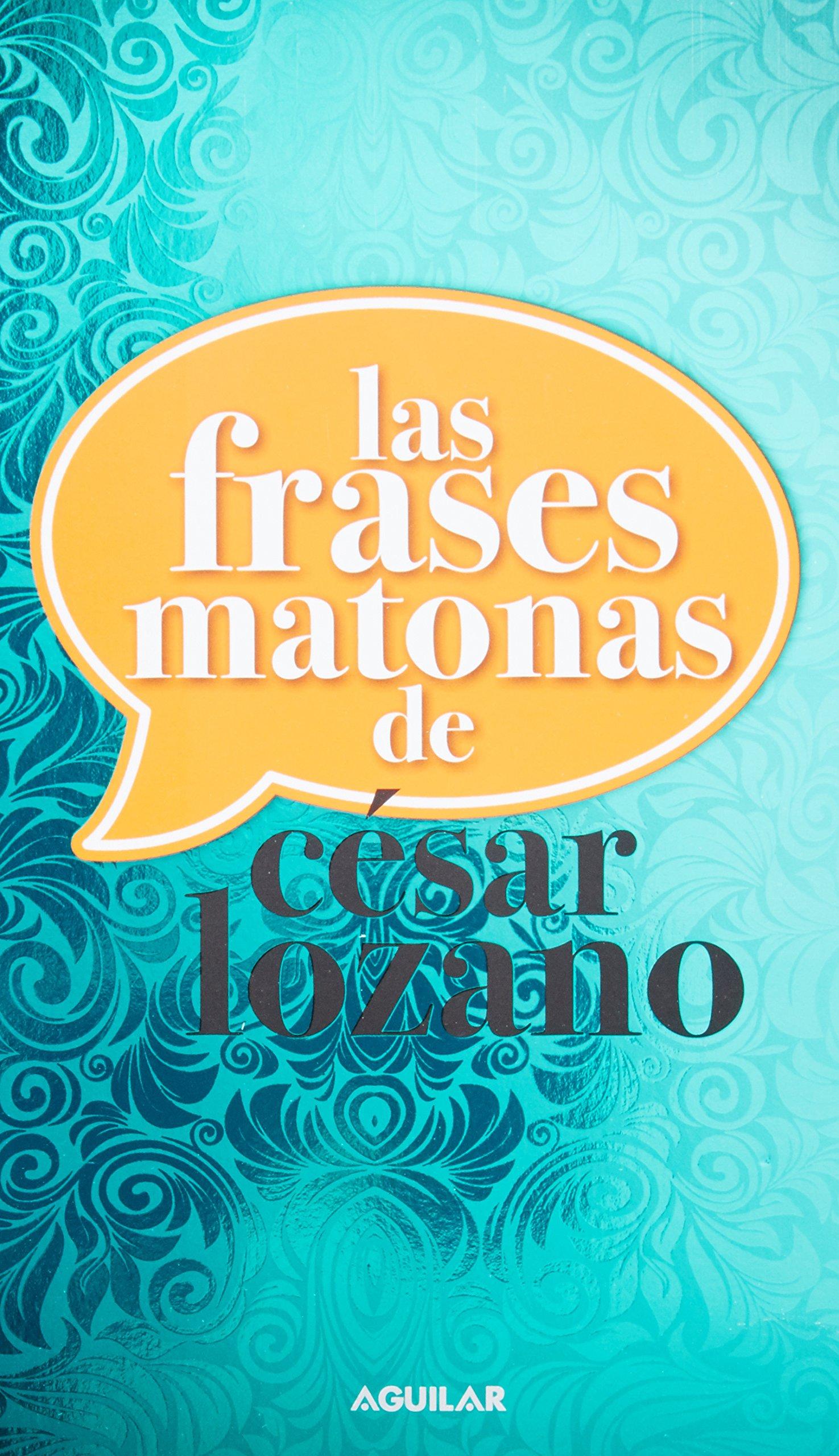 Las frases matonas de César Lozano (Spanish Edition)