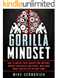 Gorilla Mindset: How to Control Your Thoughts and Emotions and Live Life on Your Terms (English Edition)