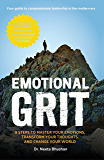 Emotional GRIT: 8 steps to master your emotions, transform your thoughts & change your world