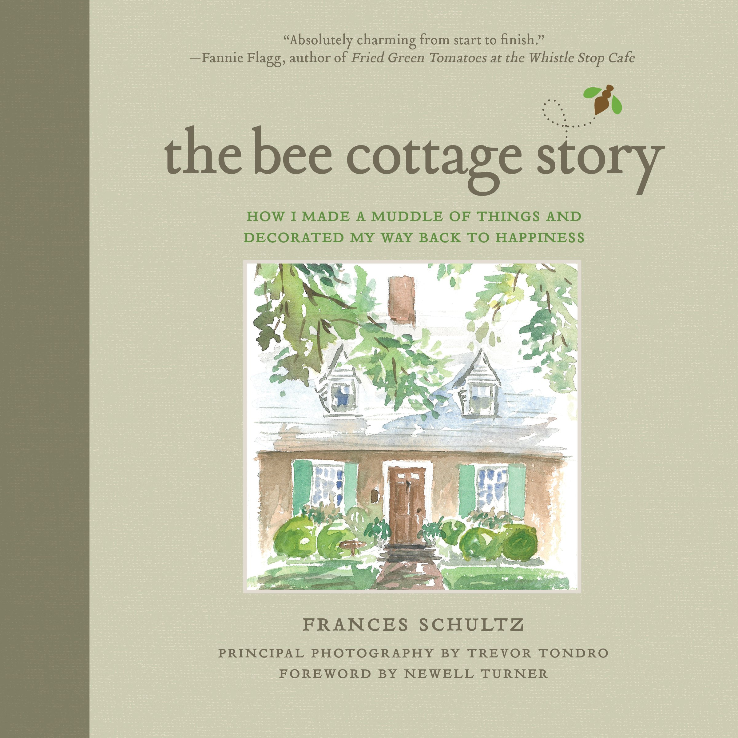 The Bee Cottage Story: How I Made A Muddle Of Things And Decorated My Way  Back To Happiness: Frances Schultz, Trevor Tondro, Newell Turner:  0884557051353: