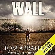 Wall: A Post Apocalyptic/Dystopian Adventure: The Traveler, Book 3
