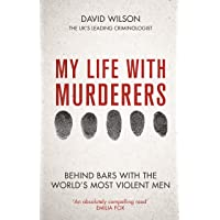 My Life with Murderers: Behind Bars with the World's Most Violent Men