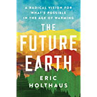 The Future Earth: A Radical Vision for What's Possible in the Age of Warming (English Edition)