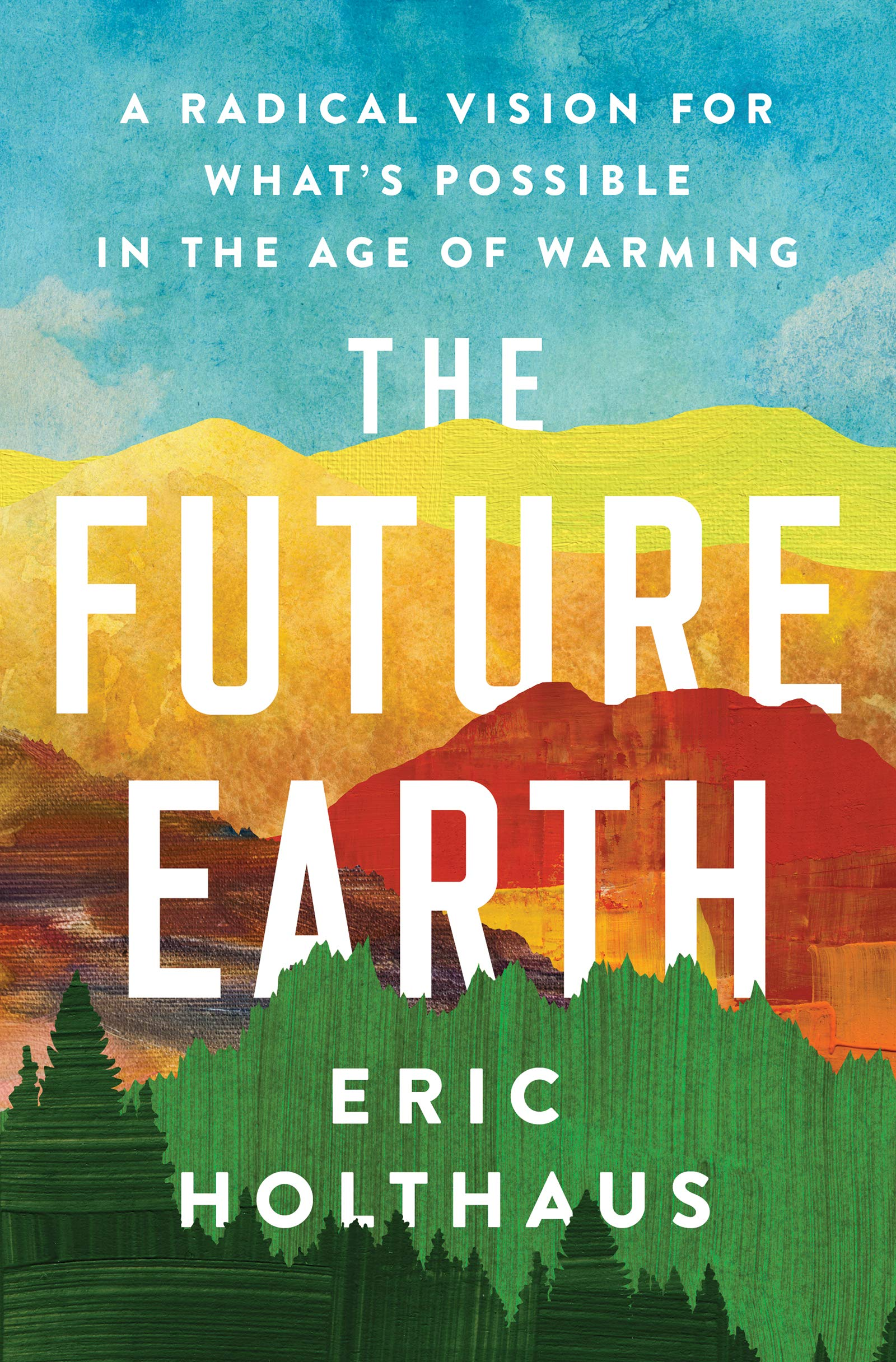 The Future Earth: A Radical Vision for What's Possible in the Age of  Warming: Holthaus, Eric: 9780062883162: Amazon.com: Books
