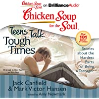 Chicken Soup for the Soul: Teens Talk Tough Times - Stories about the Hardest Parts of Being a Teenager
