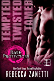 Tempted, Twisted, Tamed:: The Dark Protectors Novellas