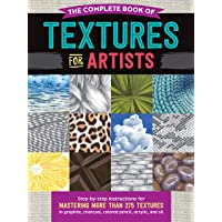 The Complete Book of Textures for Artists: Step-by-step instructions for mastering more than 275 textures in graphite…