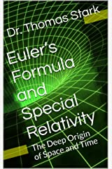 Euler's Formula and Special Relativity: The Deep Origin of Space and Time (The Truth Series Book 1) Kindle Edition