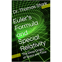 Euler's Formula and Special Relativity: The Deep Origin of Space and Time (The Truth Series Book 1)
