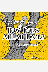 How Does Allah Look? (Children's First Questions Book 2) Kindle Edition