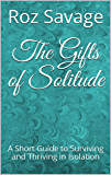 The Gifts of Solitude: A Short Guide to Surviving and Thriving in Isolation