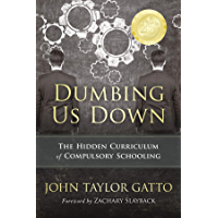Dumbing Us Down -25th Anniversary Edition: The Hidden Curriculum of Compulsory Schooling - 25th Anniversary Edition