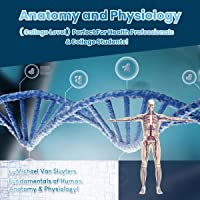 Anatomy and Physiology (College Level) Perfect for Health Professionals & College Students!: Fundamentals of Human…