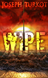 WIPE - Part 1 (A Post-Apocalyptic Story)