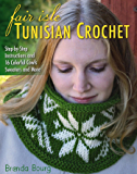 Fair Isle Tunisian Crochet: Step-by-Step Instructions and 16 Colorful Cowls, Sweaters, and More