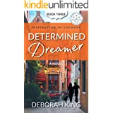 Determined Dreamer: A Sweet, Small-Town Romance About the Secrets We Keep (Inspiration In Cologne Book 3)