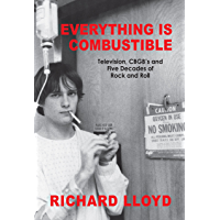 Everything Is Combustible: Television, CBGB's and Five Decades of Rock and Roll: The Memoirs of an Alchemical Guitarist book cover