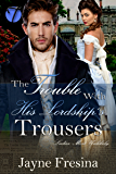 The Trouble with His Lordship's Trousers (Ladies Most Unlikely Book 1) (English Edition)
