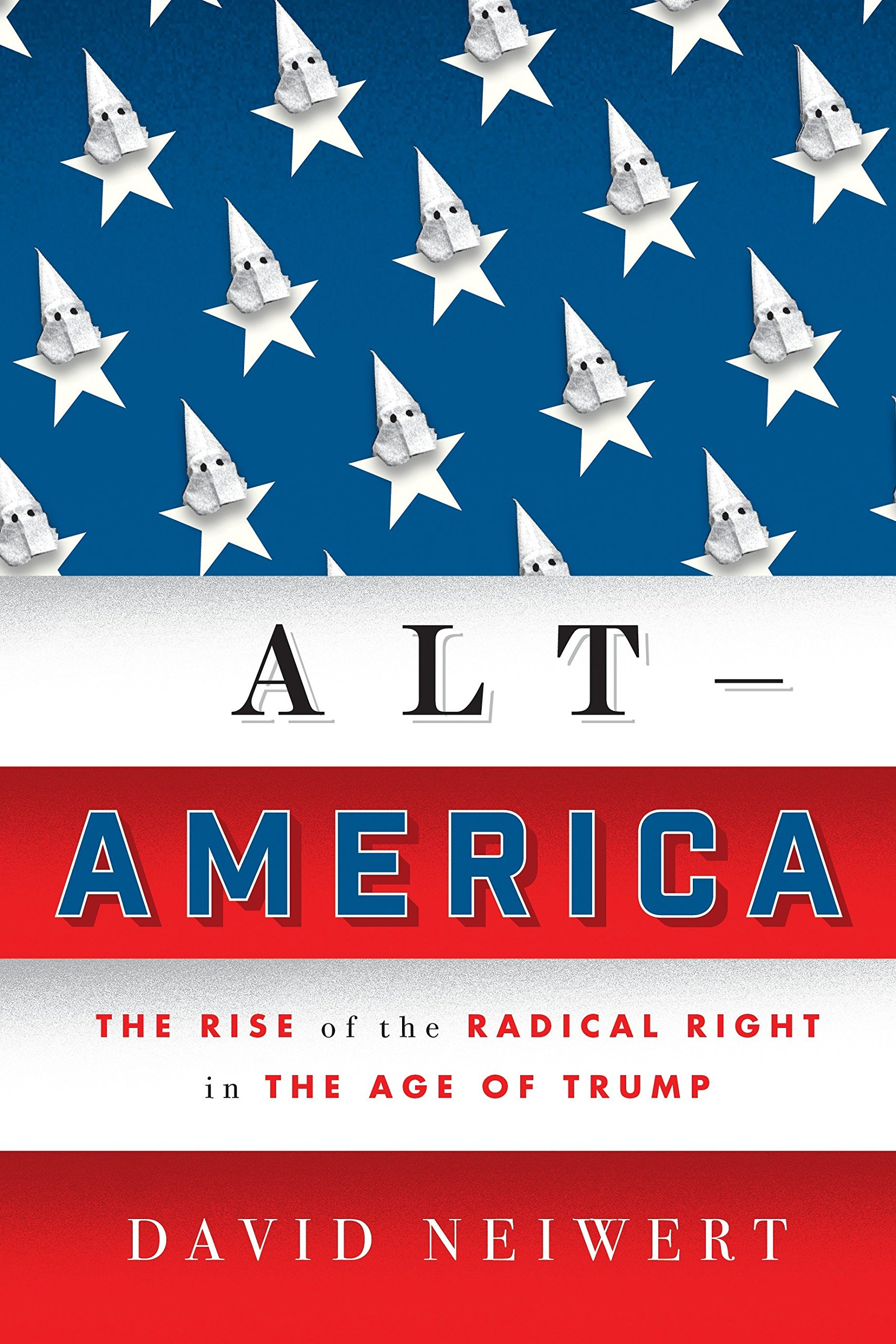 5894983d5c Alt-America  The Rise of the Radical Right in the Age of Trump Hardcover –  October 17