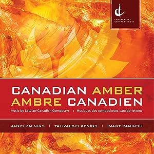 Kalnins, Kenins, & Raminsh: Canadian Amber - Music by Latvian-Canadian Composers