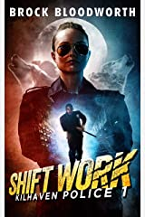 Shift Work (Kilhaven Police Book 1) Kindle Edition