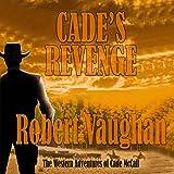 Cade's Revenge: The Western Adventures of Cade McCall, Book 2