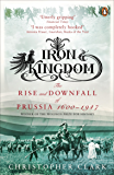 Iron Kingdom: The Rise and Downfall of Prussia, 1600-1947 (English Edition)