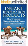 Instant Information Products!: How To Generate Money-Making Info-Product Ideas in 60 Seconds or Less!