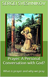 Prayer: A Personal Conversation with God?: What is prayer and why we pray