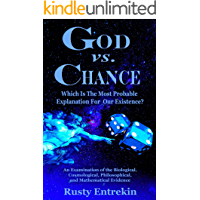 God vs. Chance: Which Is The Most Probable Explanation For Our Existence?