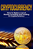 Cryptocurrency: How to Make a Lot of Money Investing and Trading in Cryptocurrency: Unlocking the Lucrative World of Cryptocurrency (Cryptocurrency Investing and Trading Book 1)
