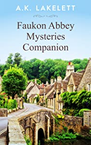 Faukon Abbey Companion: Maps, Locations and Tea Time Reading (Faukon Abbey Mysteries Book 0)