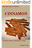 Essential Spices & Herbs: Cinnamon: The Anti-Diabetic, Neuro-protective and Anti-Oxidant Spice (Essential Spices and Herbs Book 7)