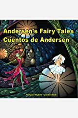 Cuentos de Andersen. Andersen's Fairy Tales. Bilingual Spanish - English Book: Dual Language Picture Book for Kids (English and Spanish Edition) (BIlingual Spanish - English Books for Kids) Kindle Edition