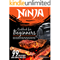 Ninja Foodi Grill Cookbook for Beginners: 99 Delicious and Simple Recipes. Ninja for Indoor Grilling and Air Frying…