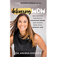 Delivering WOW: How Dentists Can Build a Fascinating Brand and Achieve More While Working Less
