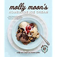 Molly Moon's Homemade Ice Cream: Sweet Seasonal Recipes for Ice Creams, Sorbets & Toppings Made with Local Ingredients