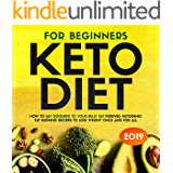 Keto Diet for Beginners: How to Say Goodbye to Your Belly Fat Forever: Ketogenic Fat Burning Recipes to Lose Weight Once and for All (Low Carb Clarity and Weight Loss Solution for Women)