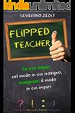 Flipped Teacher: Se non impari nel modo in cui insegno, insegnami il modo in cui impari!