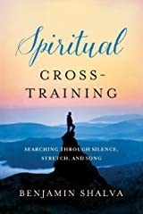 Spiritual Cross-Training: Searching Through Silence, Stretch, and Song Kindle Edition