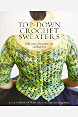 Top-Down Crochet Sweaters: Fabulous Patterns with Perfect Fit Paperback
