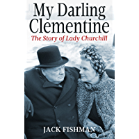 My Darling Clementine: The Story of Lady Churchill
