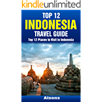 Top 12 Places to Visit in Indonesia - Top 12 Indonesia Travel Guide (Includes Bali, Jakarta, Borobudur, Komodo National Park, Lombok, & More)