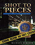 Shot to Pieces: A Novel