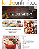 HEALTHY AND LOSE WEIGHT: Open Your 30 Day Whole Foods With Instant Pot( Pressure Cooker Cookbook) ( Instant Pot Cookbook)