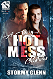 A Very Hot Mess Christmas [Hot Mess] (Siren Publishing The Stormy Glenn ManLove Collection)
