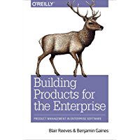 Building Products for the Enterprise: Product Management in Enterprise Software