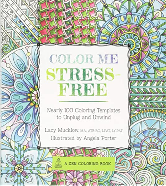 - Color Me Stress-Free: Nearly 100 Coloring Templates To Unplug And Unwind (A  Zen Coloring Book): Porter, Angela, Mucklow, Lacy: 9781631061608:  Amazon.com: Books