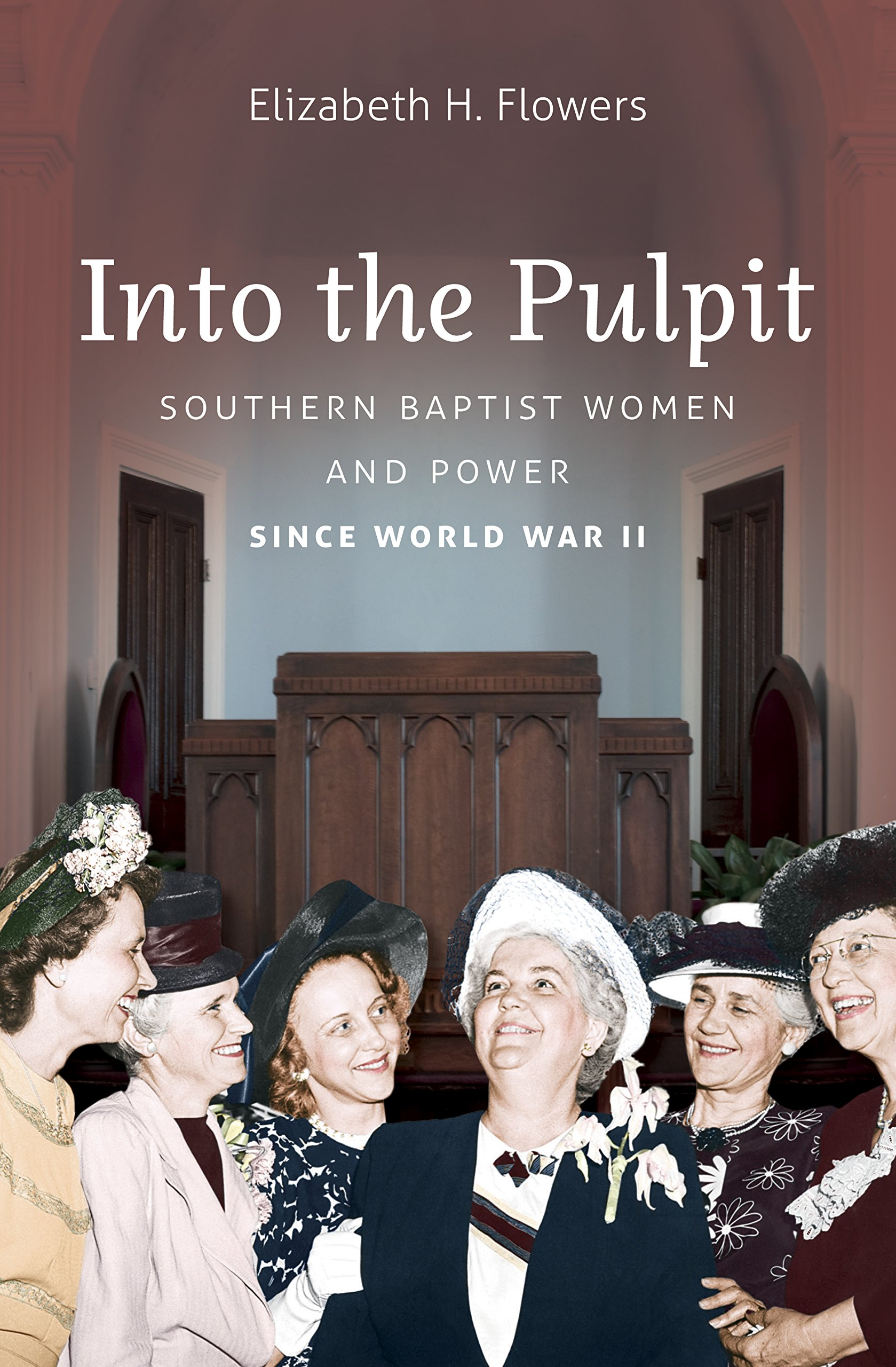 Into the Pulpit: Southern Baptist Women and Power since World War II pdf epub